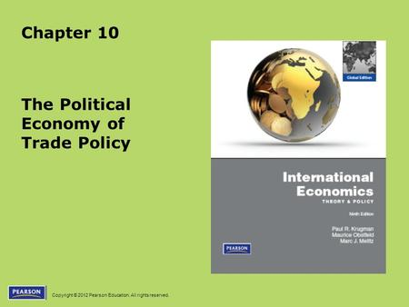 Copyright © 2012 Pearson Education. All rights reserved. Chapter 10 The Political Economy of Trade Policy.