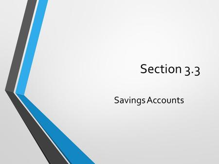 Section 3.3 Savings Accounts. What types of savings accounts do banks offer customers? How many of you have a saving account? In your groups, answer the.