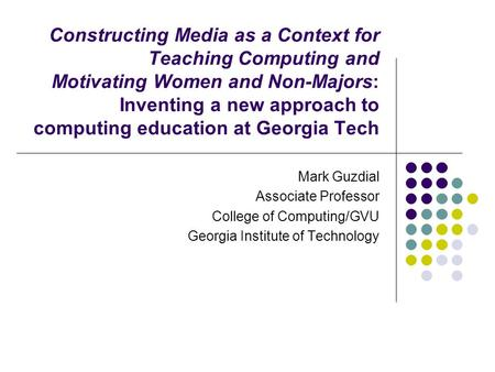 Constructing Media as a Context for Teaching Computing and Motivating Women and Non-Majors: Inventing a new approach to computing education at Georgia.