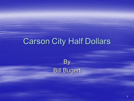 1 Carson City Half Dollars By Bill Bugert. 2 Background  Why a Branch Mint at Carson City ? –(1859) Comstock Load –Too much silver! – Actions by silver.