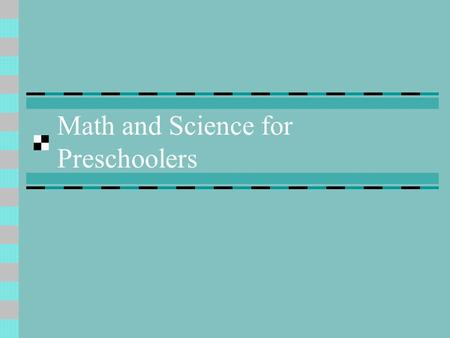 Math and Science for Preschoolers. Major Mathematical Concepts Understanding numbers, ways of representing numbers, relationship among numbers and number.