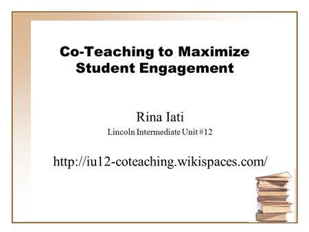 Co-Teaching to Maximize Student Engagement Rina Iati Lincoln Intermediate Unit #12