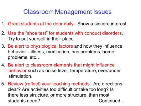 "Classroom Management Issues 1. Greet students at the door daily. Show a sincere interest. 2. Use the ""shoe test"" for students with conduct disorders. Try."