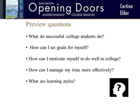 Chapter One Preview questions What do successful college students do? How can I set goals for myself? How can I motivate myself to do well in college?