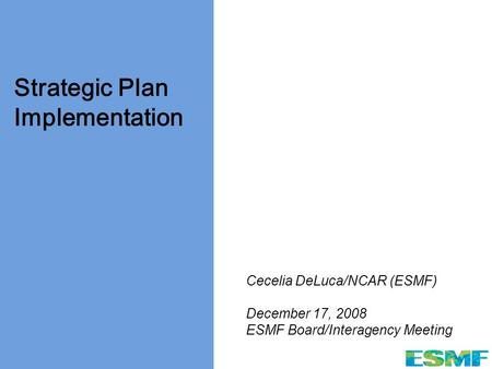 Www.esmf.ucar.edu Strategic Plan Implementation Cecelia DeLuca/NCAR (ESMF) December 17, 2008 ESMF Board/Interagency Meeting.