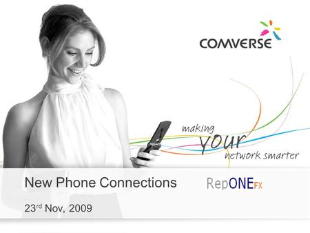 New Phone Connections 23 rd Nov, 2009. New Phone Connection Flow Account Registration Payment Posting Deposit Posting How to use RepONE? Modify Order.