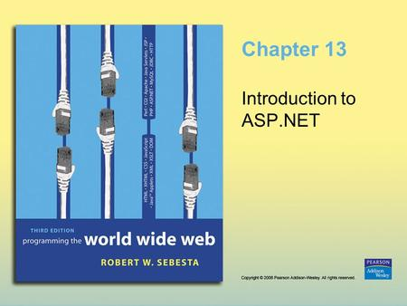 Chapter 13 Introduction to ASP.NET. Copyright © 2006 Pearson Addison-Wesley. All rights reserved. 13-2 FIGURE 13.1 Inheritance Diagrams for ASP.NET documents.