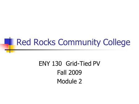 Red Rocks Community College ENY 130 Grid-Tied PV Fall 2009 Module 2.