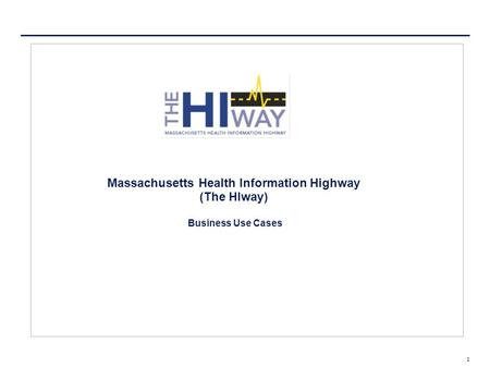 1 Massachusetts Health Information Highway (The HIway) Business Use Cases.