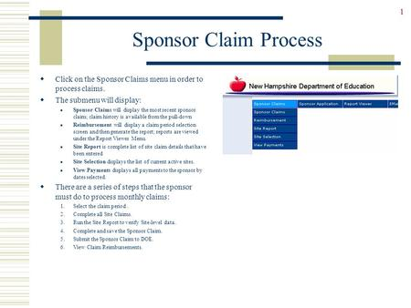 1 Sponsor Claim Process  Click on the Sponsor Claims menu in order to process claims.  The submenu will display: Sponsor Claims will display the most.
