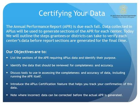 Certifying Your Data The Annual Performance Report (APR) is due each fall. Data collected in APlus will be used to generate sections of the APR for each.