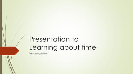 Presentation to Learning about time Teaching lesson.