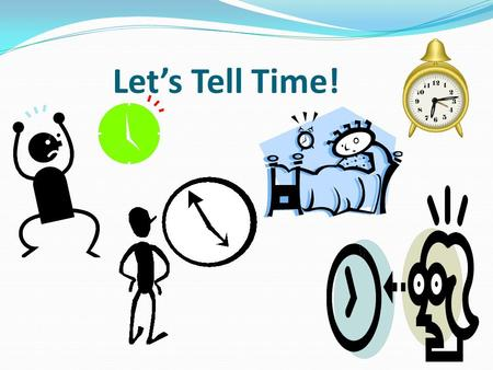 Let's Tell Time!. What is Time made up of? A.M. Between midnight and afternoon P.M. Between noon and midnight.