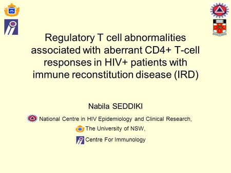 Regulatory T cell abnormalities associated with aberrant CD4+ T-cell responses in HIV+ patients with immune reconstitution disease (IRD) Nabila SEDDIKI.