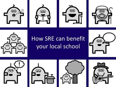 How SRE can benefit your local school. Benefits to schools SRE teachers are community members with a wide range of skills and experiences to share. Many.