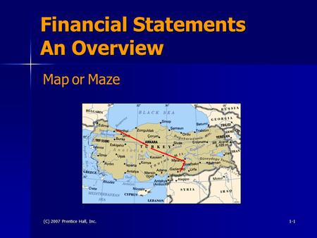 (C) 2007 Prentice Hall, Inc.1-1 Financial Statements An Overview MaporMaze.