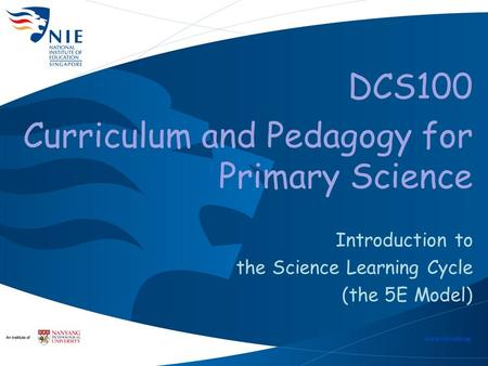 DCS100 Curriculum and Pedagogy for Primary Science Introduction to the Science Learning Cycle (the 5E Model)