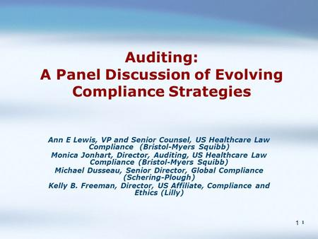 1 1 Auditing: A Panel Discussion of Evolving Compliance Strategies Ann E Lewis, VP and Senior Counsel, US Healthcare Law Compliance (Bristol-Myers Squibb)