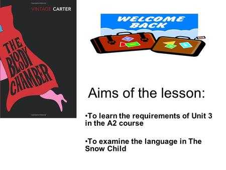Aims of the lesson: To learn the requirements of Unit 3 in the A2 course To examine the language in The Snow Child.