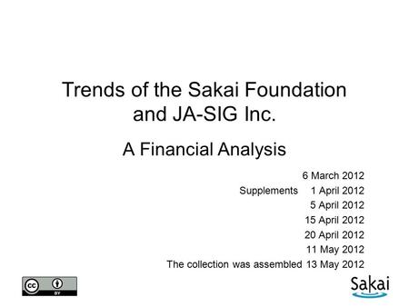 Trends of the Sakai Foundation and JA-SIG Inc. A Financial Analysis 6 March 2012 Supplements 1 April 2012 5 April 2012 15 April 2012 20 April 2012 11 May.