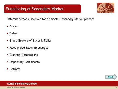 Aditya Birla Money Limited Copyright Aditya Birla Nuvo Limited 2008 Functioning of Secondary Market 1 Different persons, involved for a smooth Secondary.
