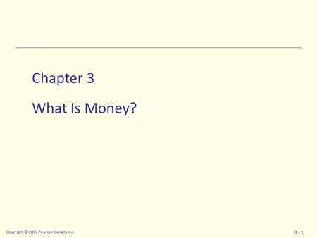 Copyright  2011 Pearson Canada Inc. 3 - 1 Chapter 3 What Is Money?