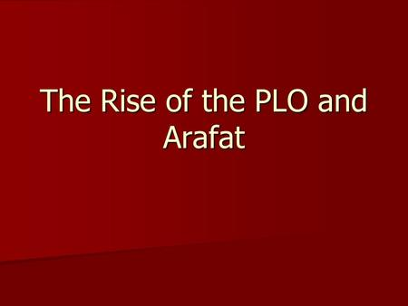 The Rise of the PLO and Arafat. Q.O.D. 2-25-14 Take a few moments to analyze/assess the outcome of the Suez Crisis. Take a few moments to analyze/assess.