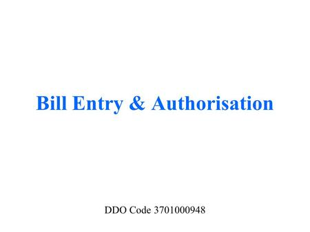 Bill Entry & Authorisation DDO Code 3701000948. Log In As DDO-Draft Level 3701001894.