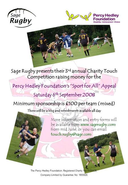 The Percy Hedley Foundation, Registered Charity No: 5159438, Company Limited by Guarantee No: 1855026 Sage Rugby presents their 3 rd annual Charity Touch.