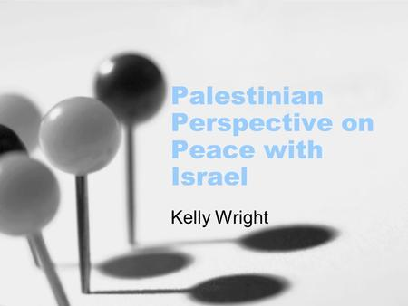 Palestinian Perspective on Peace with Israel Kelly Wright.