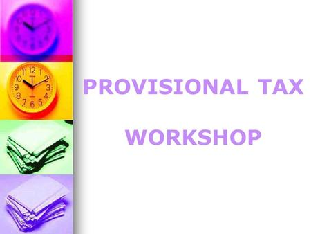 PROVISIONAL TAX WORKSHOP.  Who is liable for Prov Tax  Registration as Prov Taxpayer  Calculation of Prov Tax  Non-compliance to Procedures POINTS.