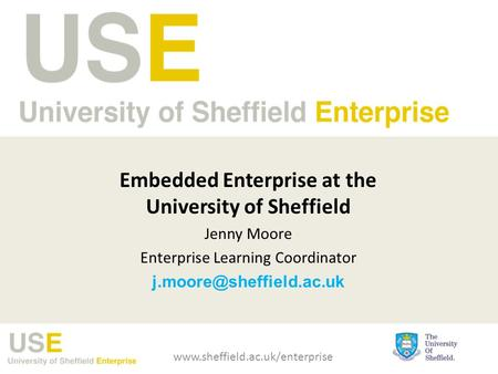 Embedded Enterprise at the University of Sheffield Jenny Moore Enterprise Learning Coordinator