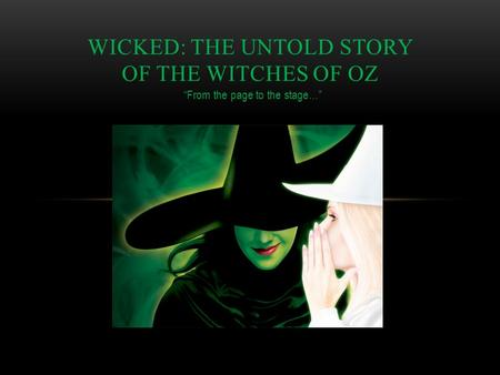"""From the page to the stage…"" WICKED: THE UNTOLD STORY OF THE WITCHES OF OZ."