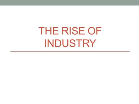 THE RISE OF INDUSTRY. Vocabulary Gross National Product (GNP): total value of all goods and services produced by a country Laissez-faire: policy that.