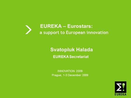 Shaping tomorrow's innovations today www.eureka.be EUREKA EUREKA – Eurostars: a support to European innovation INNOVATION 2009 Prague, 1-3 December 200.
