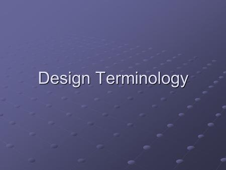 Design Terminology. General Composition and Design Terms Concept: A comprehensive idea or generalization that brings diverse elements into some basic.
