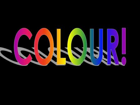 Answer these questions: 1) Why is colour important? 2) How does it help us express? 3) What would our world be like if there was no colour?
