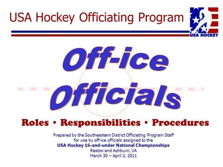 USA Hockey Officiating Program Roles Responsibilities Procedures Prepared by the Southeastern District Officiating Program Staff for use by off-ice officials.