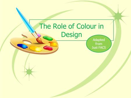 The Role of Colour in Design Adapted from Just FACS.