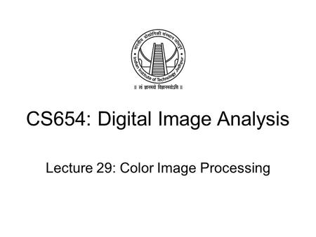 CS654: Digital Image Analysis Lecture 29: Color Image Processing.
