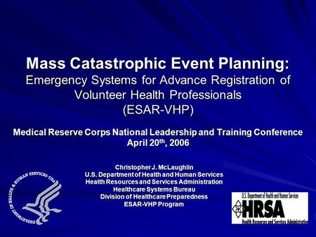 Mass Catastrophic Event Planning: Emergency Systems for Advance Registration of Volunteer Health Professionals (ESAR-VHP) Medical Reserve Corps National.