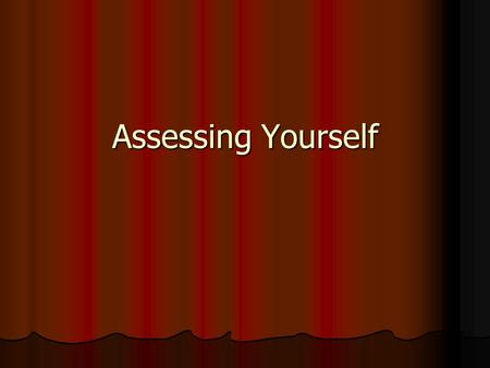 Assessing Yourself. Tricks for finding a Vocation Know Yourself Know Yourself Know what you can do Know what you can do Be honest Be honest Use some self.