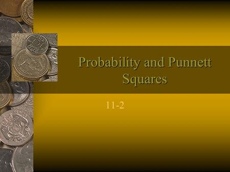 Probability and Punnett Squares 11-2. Genetics and Probability The likelihood that a particular event will occur is called probability.probability As.