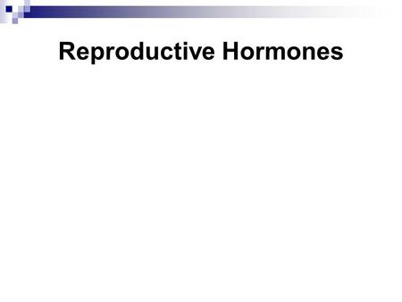 Reproductive Hormones. Male gonads (testes) produce sperm. Female gonads (ovaries) produce eggs.