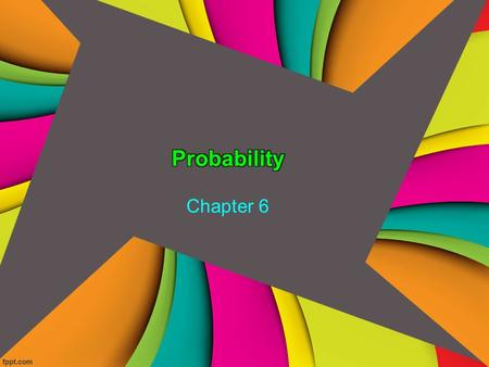 Chapter 6. Probability What is it? -the likelihood of a specific outcome occurring Why use it? -rather than constantly repeating experiments to make sure.