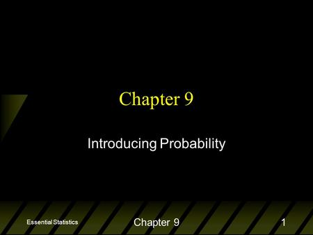 Essential Statistics Chapter 91 Introducing Probability.