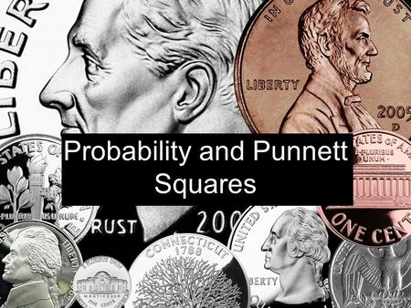 Probability and Punnett Squares. Tossing Coins If you toss a coin, what is the probability of getting heads? Tails? If you toss a coin 10 times, how many.