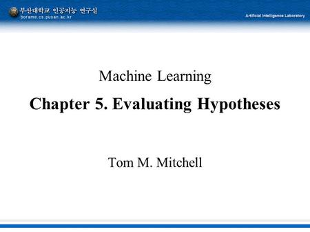 Machine Learning Chapter 5. Evaluating Hypotheses Tom M. Mitchell.