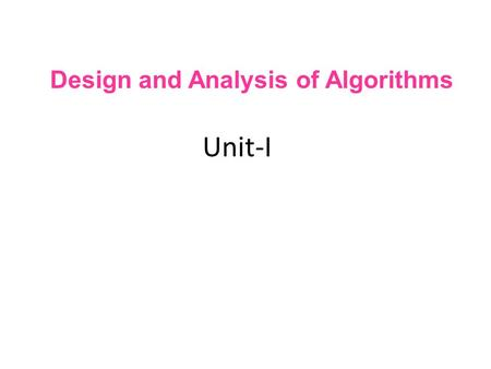 Unit-I Design and Analysis <strong>of</strong> <strong>Algorithms</strong>. <strong>Algorithm</strong> Definition An <strong>algorithm</strong> is a finite set <strong>of</strong> instructions that accomplishes a particular task. All <strong>algorithms</strong>.