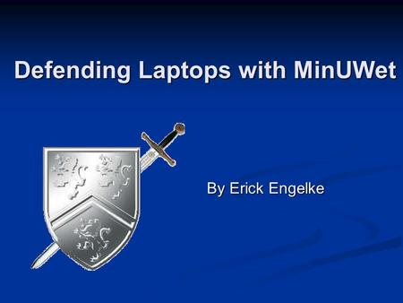 Defending Laptops with MinUWet By Erick Engelke. Laptops and our future? laptops now outsell desktops laptops now outsell desktops we expect continued.